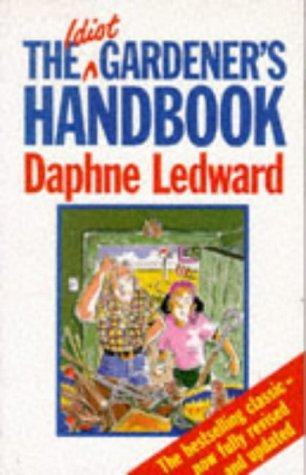 The Idiot Gardener's Handbook by Daphne Ledward