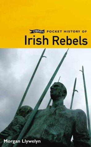 O'Brien Pocket History of Irish Rebels by Morgan Llywelyn