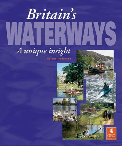 Britain's Waterways - A Unique Insight by Brian Roberts