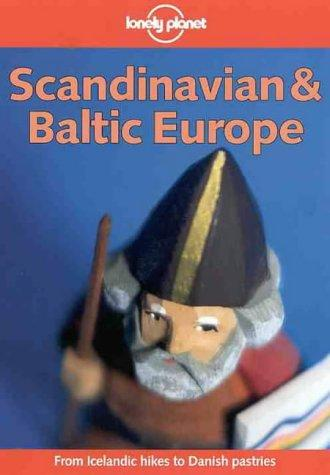Lonely Planet Scandinavian & Baltic Europe (Scandinavian and Baltic Europe, 4th ed) by Glenda Bendure, Ned Friary, Jennifer Brewer, Steve Kokker, Graeme Cornwallis, Clem Lindenmayer, Nick Selby