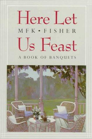 Here let us feast by M. F. K. Fisher