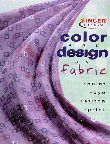 Image 0 of Color & Design on Fabric: Paint, Dye, Stitch, Print (Singer Design Series)
