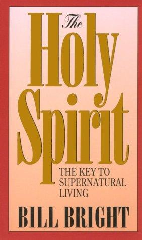 The Holy Spirit, the key to supernatural living by Bill Bright