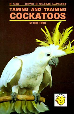 Taming and Training Cockatoos by Risa Teitler