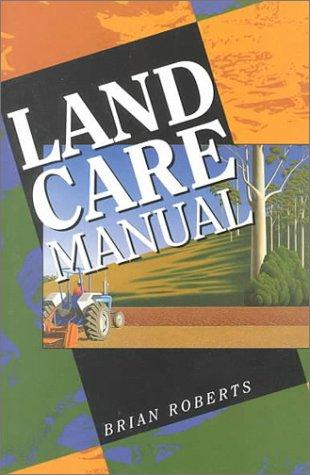 Land Care Manual by Brian Roberts