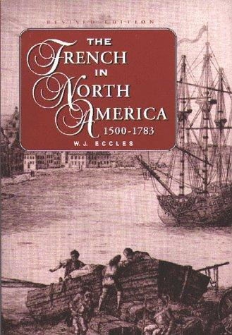 The French in North America, 1500-1765 by Eccles, W. J.