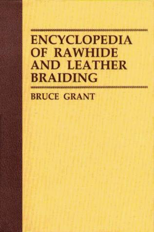 Encyclopedia of rawhide and leather braiding by Grant, Bruce