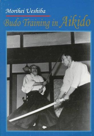 Budo Training in Aikido by Morihei Ueshiba