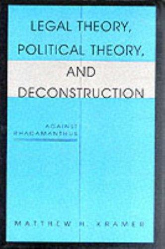Legal theory, political theory, and deconstruction by Matthew H. Kramer
