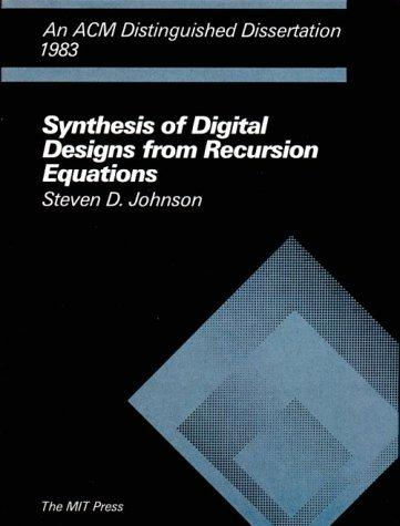 Synthesis of digital designs from recursion equations by Steven D. Johnson
