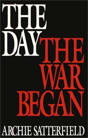 The day the war began by Archie Satterfield