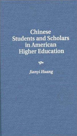 Chinese students and scholars in American higher education by Jianyi Huang