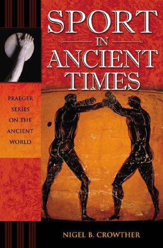 Sport in Ancient Times (Praeger Series on the Ancient World) by Nigel B. Crowther