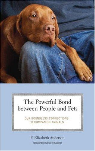 The Powerful Bond between People and Pets by P. Elizabeth Anderson