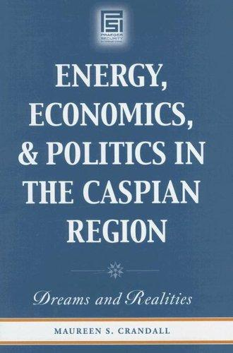Energy, Economics, and Politics in the Caspian Region