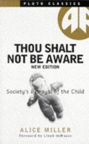 Thou Shalt Not Be Aware (Pluto Classic) by Alice Miller