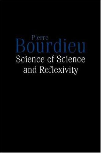 Science of Science and Reflexivity by Pierre Bourdieu