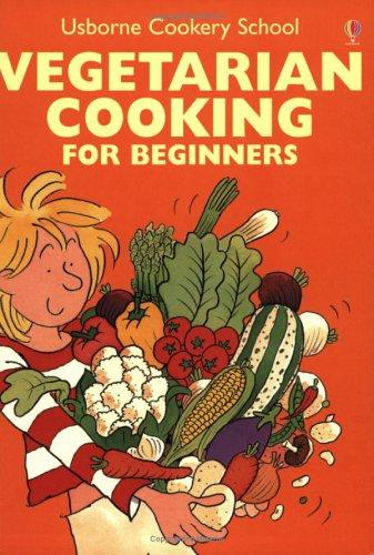 Vegetarian Cooking for Beginners (Usborne Cooking School)
