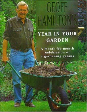 A Year in Your Garden - A Month-By-Month Celebration of a Gardening Genius by Geoff Hamilton