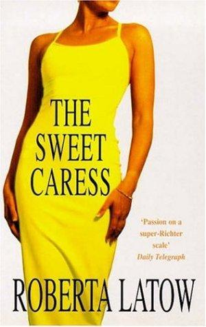 The Sweet Caress by Roberta Latow