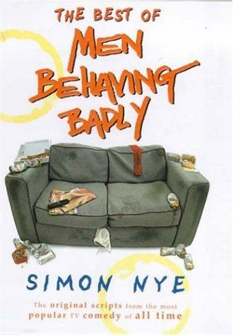 "The Best of ""Men Behaving Badly"" by Simon Nye"