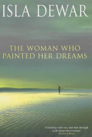 The woman who painted her dreams by Isla Dewar