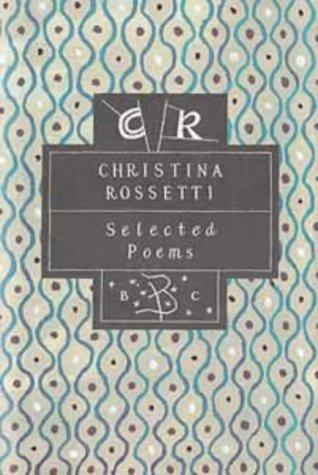 Selected Poems (Bloomsbury Poetry Classics) by Christina Georgina Rosetti