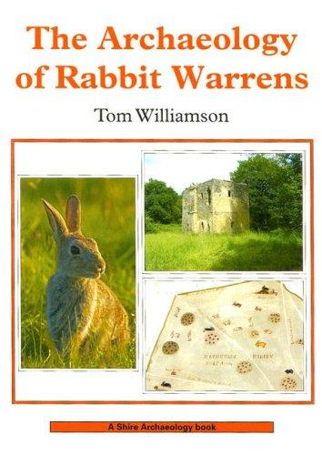 The Archaeology of Rabbit Warrens (Shire Archaeology S.) by Tom Williamson