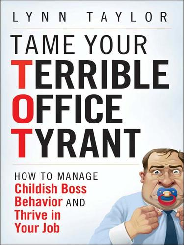 Tame your terrible office tyrant (TOT)! by Lynn Taylor
