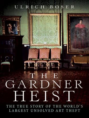 The Gardner Heist by Ulrich Boser