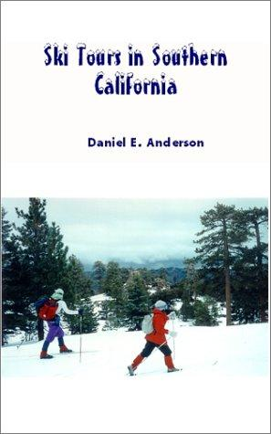Ski Tours in Southern California by Daniel E Anderson