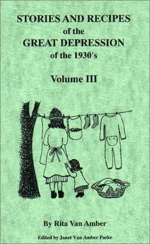 Stories and Recipes of the Great Depression of the 1930's, Volume III