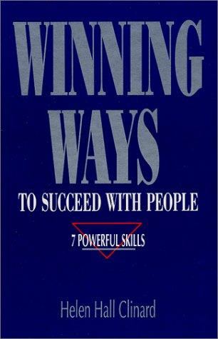 Winning ways to succeed with people by Helen H. Clinard