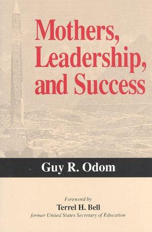 Mothers, leadership, and success by Guy R. Odom