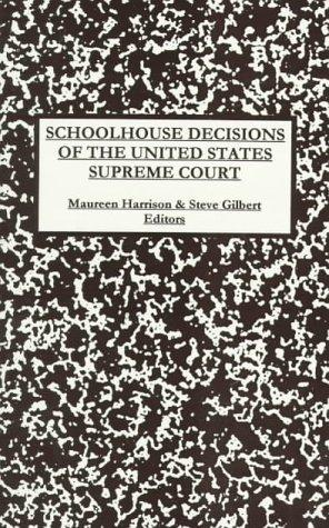 Schoolhouse decisions of the United States Supreme Court by Maureen Harrison & Steve Gilbert, editors.