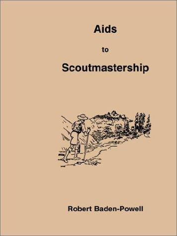 Aids to Scoutmastership by Robert Stephenson Smyth Baden-Powell, Baron Baden-Powell of Gilwell