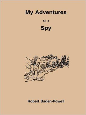 My Adventures As a Spy by Robert Stephenson Smyth Baden-Powell, Baron Baden-Powell of Gilwell