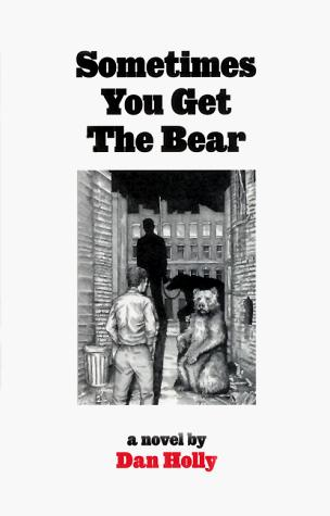 Sometimes You Get the Bear by Dan Holly