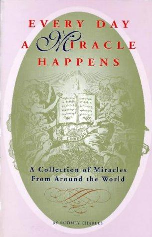 Every day a miracle happens by Rodney Charles