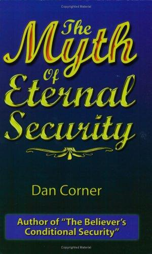 The Myth of Eternal Security by Dan Corner