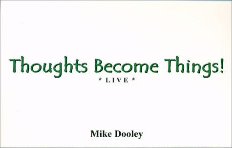 Thoughts Become Things! Live by Mike Dooley