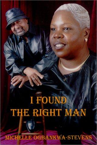 I Found The Right Man by Michelle Ogbankwa-Stevens
