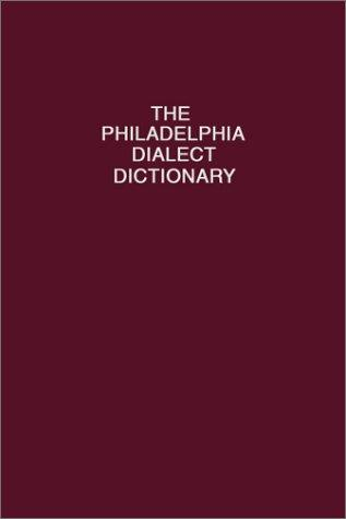 The Philadelphia Dialect Dictionary by Claudio R. Salvucci