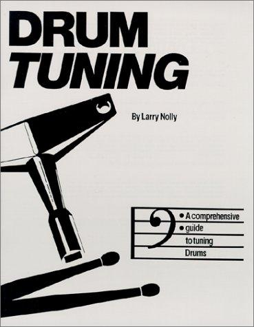 Drum Tuning:A comprehensive guide to tuning drums by Larry Nolly