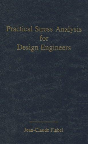 Practical stress analysis for design engineers by Jean-Claude Flabel