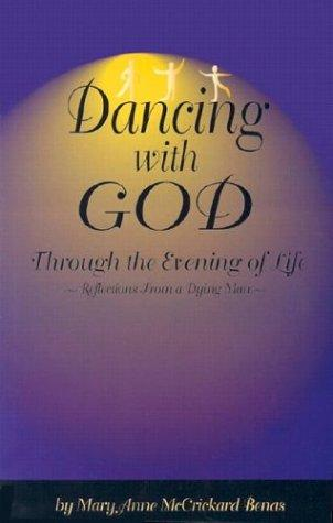 Dancing with God Through the Evening of Life by Mary Anne McCrickard Benas