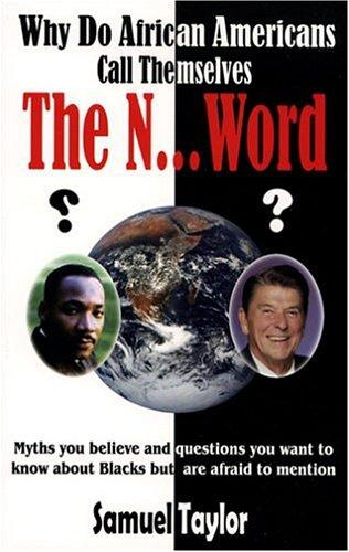 Why do African Americans call themselves the n... word (niggers)? by Samuel Taylor