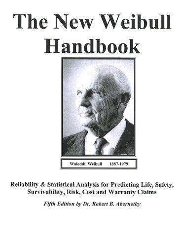 The New Weibull Handbook Fifth Edition, Reliability and Statistical Analysis for Predicting Life, Safety, Supportability, Risk, Cost and Warranty Claims by Dr. Robert. Abernethy