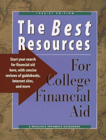The Best Resources for College Financial Aid 1996/97 by Resource Pathways
