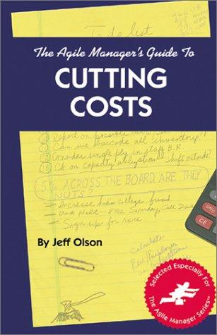 The agile manager's guide to cutting costs by Jeff Olson